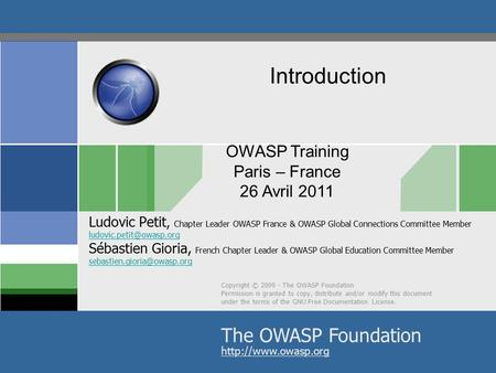 © 2011 - S.Gioria OWASP Training Paris – France 26 Avril 2011 Copyright © 2009 - The OWASP Foundation Permission is granted to copy, distribute and/or.