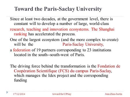 Toward the Paris-Saclay University 17/12/2014 toward the UPSay Jean Zinn-Justin Since at least two decades, at the government level, there is constant.