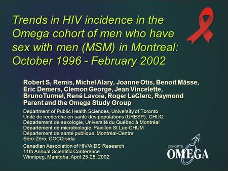 Trends in HIV incidence in the Omega cohort of men who have sex with men (MSM) in Montreal: October 1996 - February 2002 Robert S, Remis, Michel Alary,