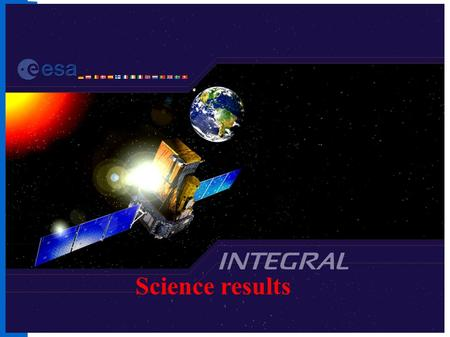 Science results. N. Produit INTEGRAL science results 2 INTEGRAL is on a 3-days orbit with apogee at 150 000 km and perigee at 10 000 km. Maximizes time.