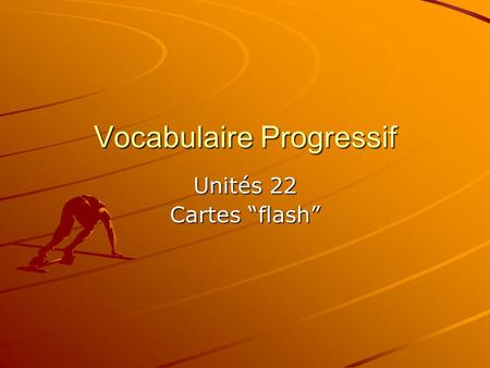 "Vocabulaire Progressif Unités 22 Cartes ""flash"". courir to run."