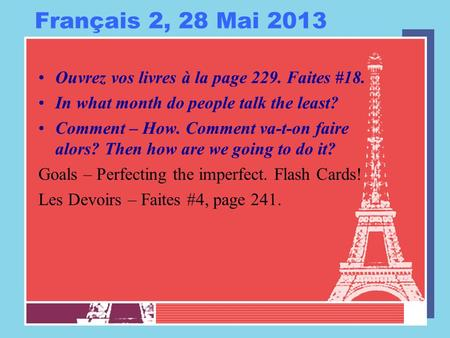 Français 2, 28 Mai 2013 Ouvrez vos livres à la page 229. Faites #18. In what month do people talk the least? Comment – How. Comment va-t-on faire alors?