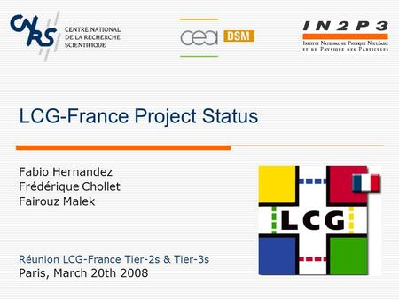 LCG-France Project Status Fabio Hernandez Frédérique Chollet Fairouz Malek Réunion LCG-France Tier-2s & Tier-3s Paris, March 20th 2008.