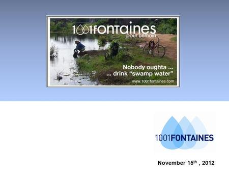November 15 th, 2012. Cliquez pour modifier le style du titre 1. The « 1001 fontaines » mission 2 Fact : 900 million people living in small rural communities.