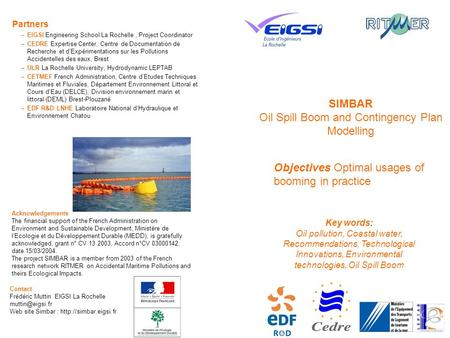 SIMBAR Oil Spill Boom and Contingency Plan Modelling Objectives Optimal usages of booming in practice Partners –EIGSI Engineering School La Rochelle, Project.