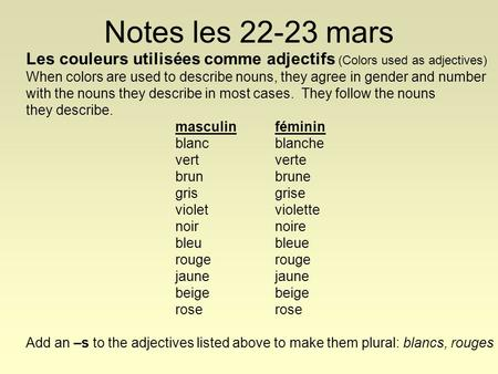 Notes les 22-23 mars Les couleurs utilisées comme adjectifs (Colors used as adjectives) When colors are used to describe nouns, they agree in gender and.