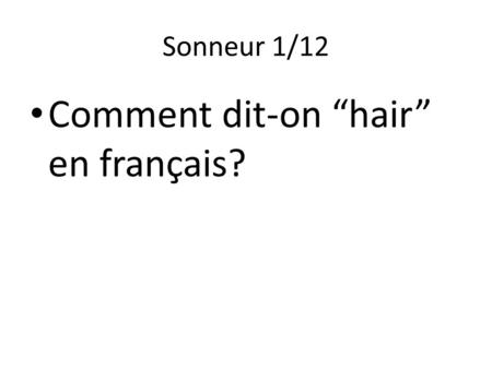 "Sonneur 1/12 Comment dit-on ""hair"" en français?. Sonneur 2/12."
