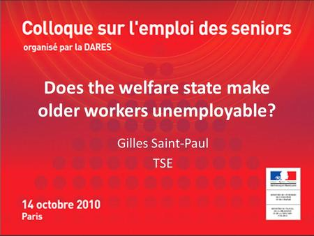Does the welfare state make older workers unemployable? Gilles Saint-Paul TSE.