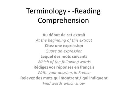 Terminology - -Reading Comprehension Au début de cet extrait At the beginning of this extract Citez une expression Quote an expression Lequel des mots.