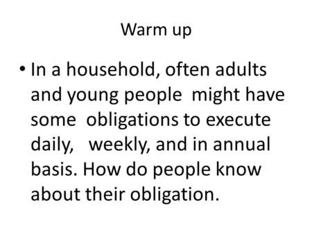 Warm up In a household, often adults and young people might have some obligations to execute daily, weekly, and in annual basis. How do people know about.