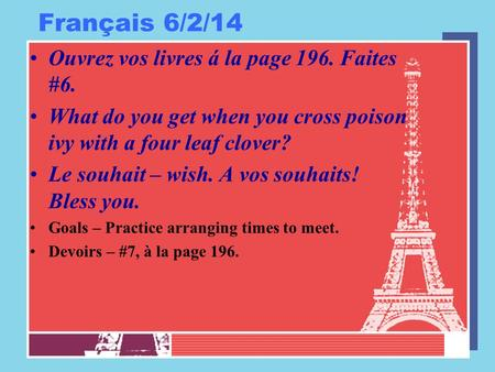 Français 6/2/14 Ouvrez vos livres á la page 196. Faites #6. What do you get when you cross poison ivy with a four leaf clover? Le souhait – wish. A vos.