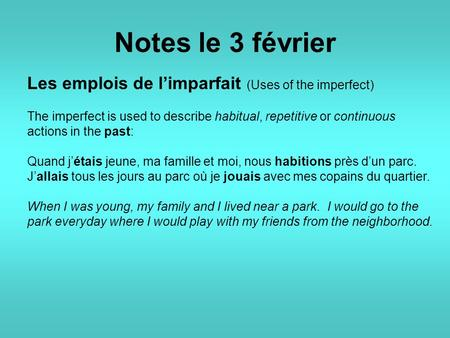 Notes le 3 février Les emplois de l'imparfait (Uses of the imperfect) The imperfect is used to describe habitual, repetitive or continuous actions in the.