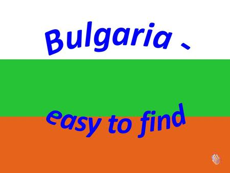 Bulgaria is a country in South – Eastern Europe.