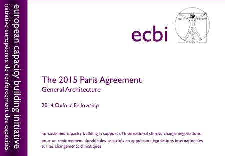 European capacity building initiativeecbi The 2015 Paris Agreement General Architecture 2014 Oxford Fellowship european capacity building initiative initiative.