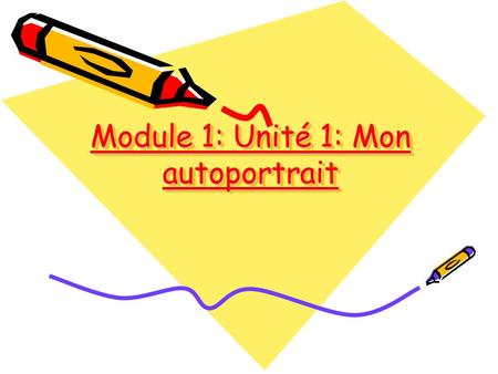 Module 1: Unité 1: Mon autoportrait. By the end of today's lesson: You will be able to… – Say I like/I don't like + noun – Understand the difference between.