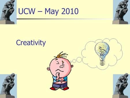 Creativity UCW – May 2010. Objectives To establish a definition and rationale for creativity in MFL To sample some creative tasks To encourage active.