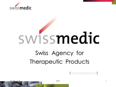 oct.-05 - gvdGCP1 Swiss Agency for Therapeutic Products [ www.swissmedic.ch ] www.swissmedic.ch.