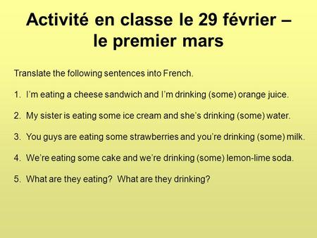 Activité en classe le 29 février – le premier mars Translate the following sentences into French. 1. I'm eating a cheese sandwich and I'm drinking (some)