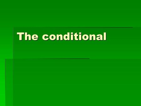 The conditional. Using the conditional TTTThe present conditional is used to… …………express a wish or make a suggestion I'd like to work in an office.