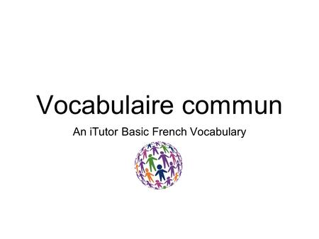 Vocabulaire commun An iTutor Basic French Vocabulary.