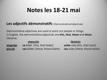 Notes les 18-21 mai Les adjectifs démonstratifs (Demonstrative Adjectives) Demonstrative adjectives are used to point out people or things. In English,