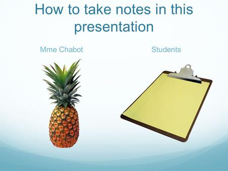 How to take notes in this presentation Mme ChabotStudents.