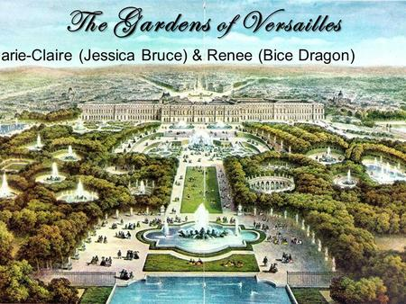The Gardens of Versailles By Marie-Claire (Jessica Bruce) & Renee (Bice Dragon)