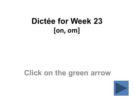 Dictée for Week 23 [on, om] Click on the green arrow.