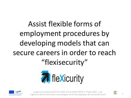 "Assist flexible forms of employment procedures by developing models that can secure careers in order to reach ""flexisecurity"" programme Léonardo Da Vinci."
