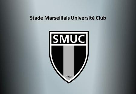 Stade Marseillais Université Club. SMUC Multi-sports club founded in 1923  5000 members  130 volunteers  140 coaches and trainers  15 employees.
