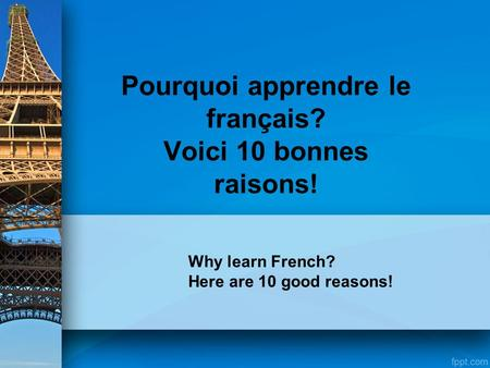 Pourquoi apprendre le français? Voici 10 bonnes raisons! Why learn French? Here are 10 good reasons!