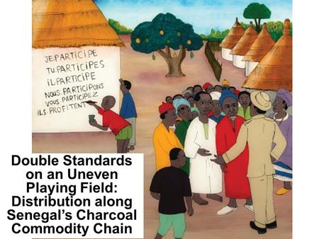Double Standards on an Uneven Playing Field: Distribution along Senegal's Charcoal Commodity Chain.