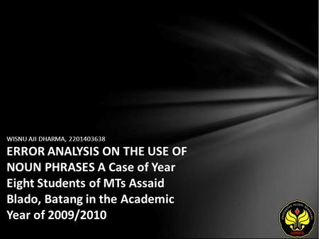 WISNU AJI DHARMA, 2201403638 ERROR ANALYSIS ON THE USE OF NOUN PHRASES A Case of Year Eight Students of MTs Assaid Blado, Batang in the Academic Year of.
