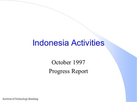 Institute of Technology Bandung Indonesia Activities October 1997 Progress Report.