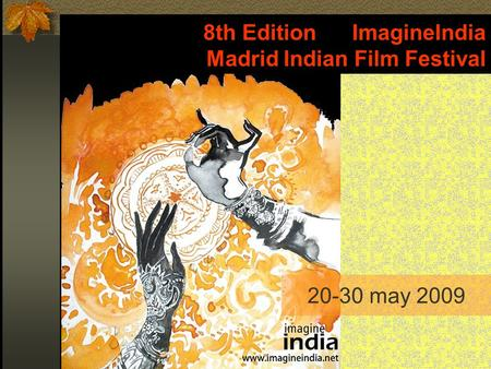 20-30 may 2009 8th Edition ImagineIndia Madrid Indian Film Festival.