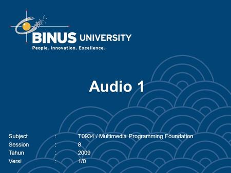Audio 1 Subject:T0934 / Multimedia Programming Foundation Session:8 Tahun:2009 Versi:1/0.