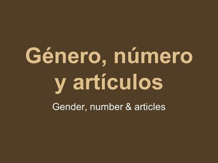Género, número y artículos Gender, number & articles.