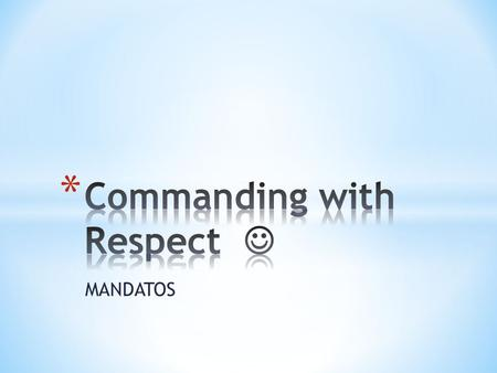 MANDATOS. It is very important to be polite when traveling to other countries. When addressing people, you may need to suggest that they do something,