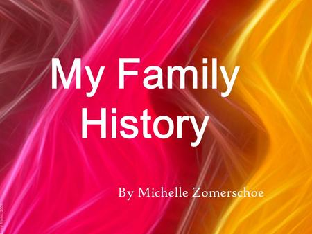 My Family History By Michelle Zomerschoe. My Great-Grandparents: My mom's side Dien Van Der Donk Jan GroenendaalMies Gronendaal Mien Van Der Donk All.
