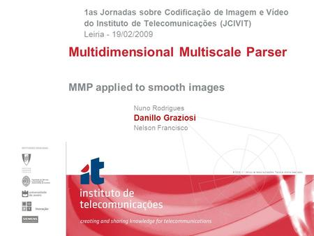 © 2005, it - instituto de telecomunicações. Todos os direitos reservados. MMP applied to smooth images Nuno Rodrigues Danillo Graziosi Nelson Francisco.