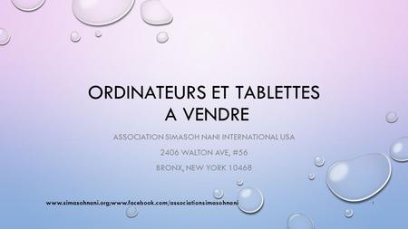 ORDINATEURS ET TABLETTES A VENDRE ASSOCIATION SIMASOH NANI INTERNATIONAL USA 2406 WALTON AVE, #56 BRONX, NEW YORK 10468 www.simasohnani.org;www.facebook.com/associationsimasohnani.