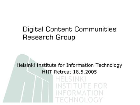 Helsinki Institute for Information Technology HIIT Retreat 18.5.2005.