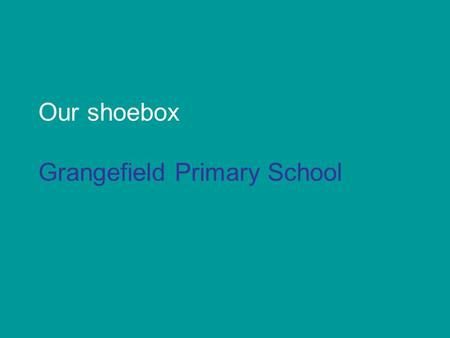 Our shoebox Grangefield Primary School. We get our tea from the supermarket.