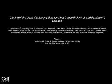 Cloning of the Gene Containing Mutations that Cause PARK8-Linked Parkinson's Disease Coro Paisán-Ruı́z, Shushant Jain, E.Whitney Evans, William P. Gilks,