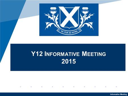 Informative Meeting Y12 I NFORMATIVE M EETING 2015.