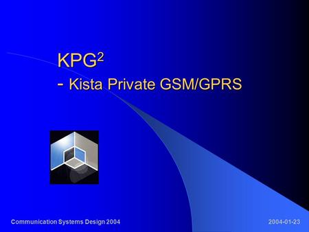 KPG 2 - Kista Private GSM/GPRS Communication Systems Design 20042004-01-23.