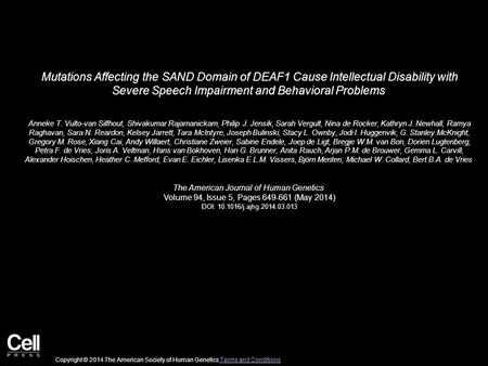 Mutations Affecting the SAND Domain of DEAF1 Cause Intellectual Disability with Severe Speech Impairment and Behavioral Problems Anneke T. Vulto-van Silfhout,