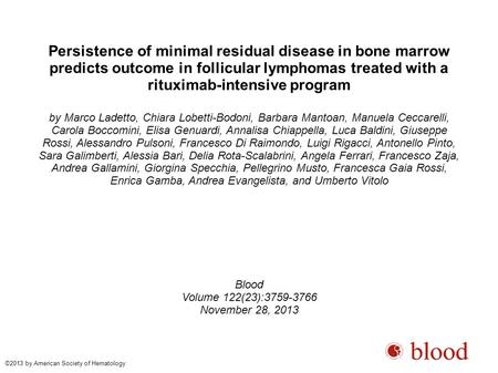 Persistence of minimal residual disease in bone marrow predicts outcome in follicular lymphomas treated with a rituximab-intensive program by Marco Ladetto,