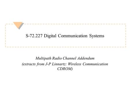 S-72.227 Digital Communication Systems Multipath Radio Channel Addendum (extracts from J-P Linnartz: Wireless Communication CDROM)
