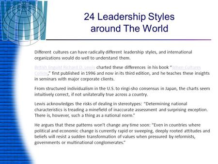 24 Leadership Styles around The World Different cultures can have radically different leadership styles, and international organizations would do well.